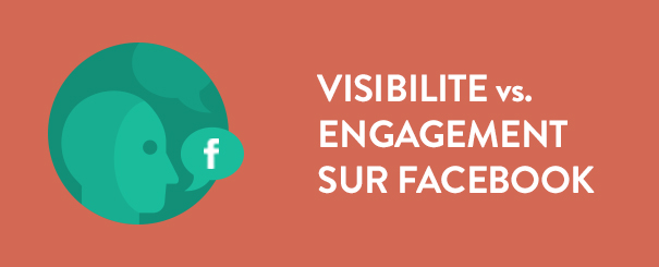 visibilitevsengagement Visibilité vs. engagement sur Facebook
